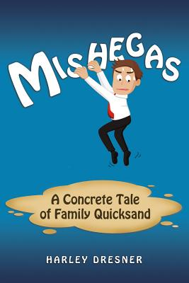 Mishegas: A Concrete Tale of Family Quicksand Cover Image