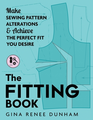 The Fitting Book: Make Sewing Pattern Alterations and Achieve the Perfect Fit You Desire Cover Image