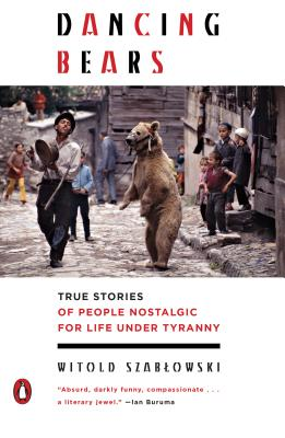 Dancing Bears: True Stories of People Nostalgic for Life Under Tyranny Cover Image