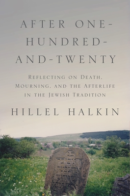 After One-Hundred-And-Twenty: Reflecting on Death, Mourning, and the Afterlife in the Jewish Tradition (Library of Jewish Ideas #9) Cover Image