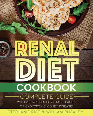 Renal Diet Cookbook: A complete guide with 200 Recipes for Stages 1 and 2 of CKD Chronic Kidney Disease. Cover Image