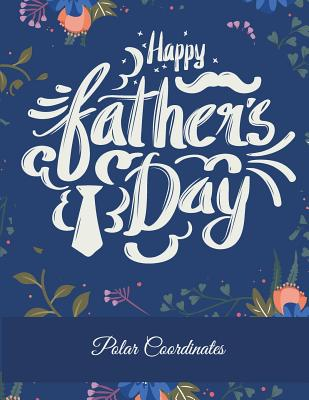 Happy Father's Day: Polar Coordinates: 5 Degree Polar Coordinates 120 Pages Large Print 8.5