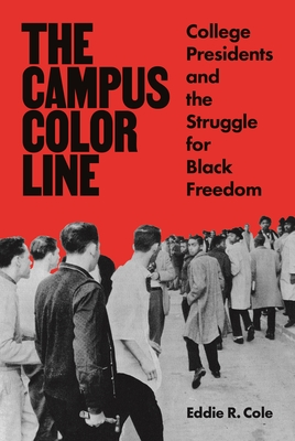 The Campus Color Line: College Presidents and the Struggle for Black Freedom Cover Image