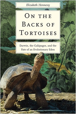 On the Backs of Tortoises: Darwin, the Galapagos, and the Fate of Evolutionary Eden cover image