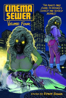 Cinema Sewer Volume 4: The Adults Only Guide to History's Sickest and Sexiest Movies! Cover Image