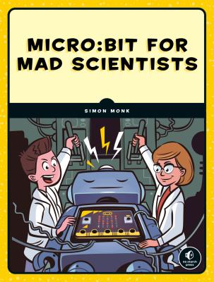 Micro:bit for Mad Scientists: 30 Clever Coding and Electronics Projects for Kids Cover Image