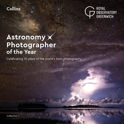 Astronomy Photographer of the Year: Collection 7: A Decade of the World's Best Space Photography Cover Image