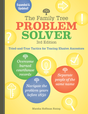 The Family Tree Problem Solver: Tried-And-True Tactics for Tracing Elusive Ancestors Cover Image