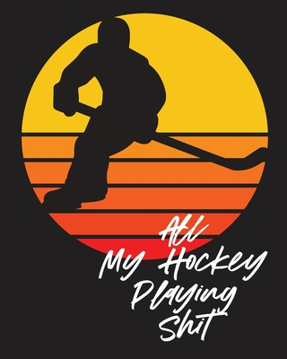 All My Hockey Playing Shit: For Players - Dump And Chase - Team Sports Cover Image