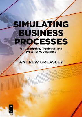 Simulating Business Processes for Descriptive, Predictive, and Prescriptive Analytics Cover Image