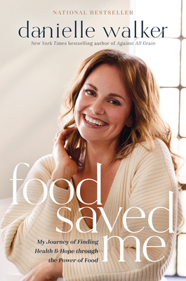 Food Saved Me: My Journey of Finding Health and Hope Through the Power of Food Cover Image