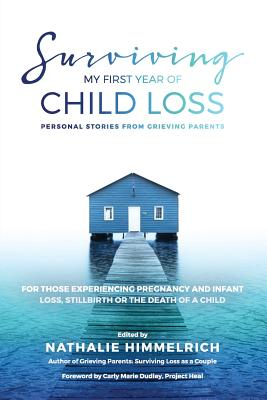 Surviving My First Year of Child Loss: Personal Stories From Grieving Parents Cover Image