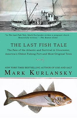 The Last Fish Tale: The Fate of the Atlantic and Survival in Gloucester, America's Oldest Fishing Port and Most Original Town Cover Image