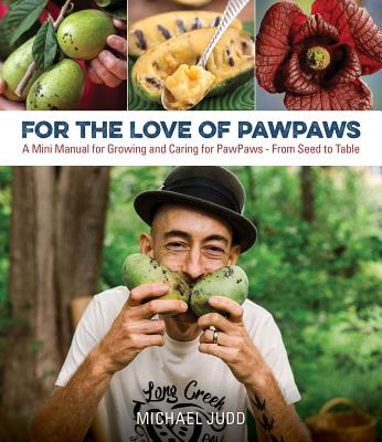 For the Love of Paw Paws: A Mini Manual for Growing and Caring for Paw Paws--From Seed to Table Cover Image