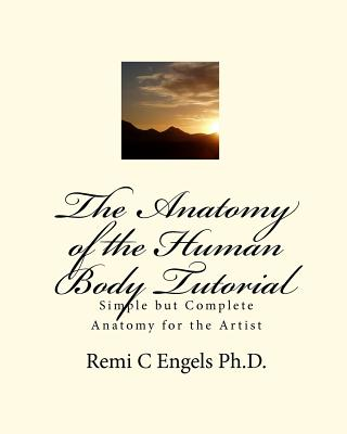 The Anatomy of the Human Body Tutorial: Simple but Complete Anatomy for the Artist Cover Image