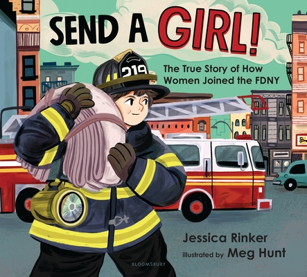 Send a Girl!: The True Story of How Women Joined the FDNY Cover Image