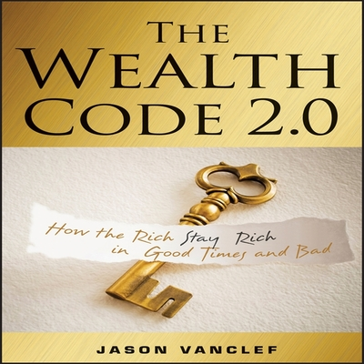 The Wealth Code 2.0: How the Rich Stay Rich in Good Times and Bad Cover Image