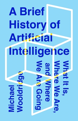 A Brief History of Artificial Intelligence: What It Is, Where We Are, and Where We Are Going Cover Image