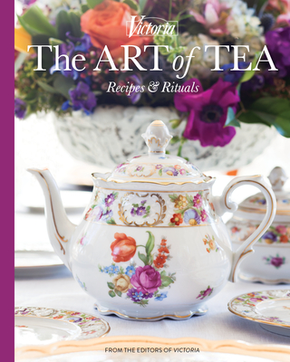 The Art of Tea: Recipes and Rituals (Victoria) Cover Image