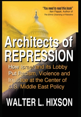Architects of Repression: How Israel and Its Lobby Put Racism, Violence and Injustice at the Center of US Middle East Policy cover