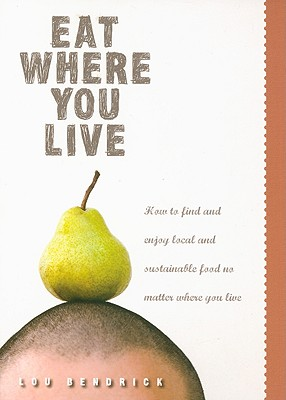 Eat Where You Live: How to Find and Enjoy Local and Sustainable Food No Matter Where You Live Cover Image