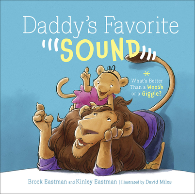 Daddy's Favorite Sound: What's Better Than a Woosh or a Giggle? Cover Image