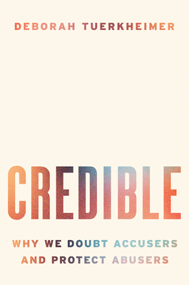 Credible: Why We Doubt Accusers and Protect Abusers Cover Image
