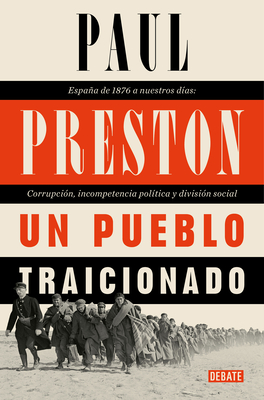 Un pueblo traicionado / A People Betrayed: A History of Corruption, Political Incompetence and Social Division in Modern Spain Cover Image