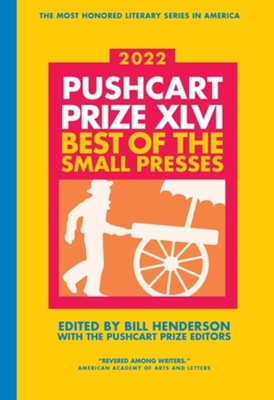 The Pushcart Prize XLVI: Best of The Small Presses 2022 Edition (The Pushcart Prize Anthologies #46) Cover Image