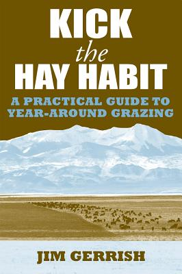 Kick the Hay Habit: A Practical Guide to Year-Around Grazing Cover Image