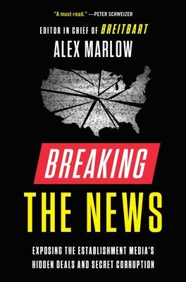 Breaking the News: Exposing the Establishment Media's Hidden Deals and Secret Corruption Cover Image
