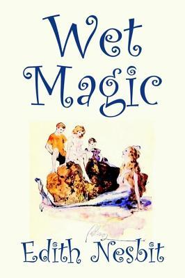 Wet Magic by Edith Nesbit, Fiction, Fantasy & Magic Cover