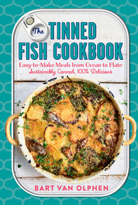 The Tinned Fish Cookbook: Easy-to-Make Meals from Ocean to Plate—Sustainably Canned, 100% Delicious Cover Image