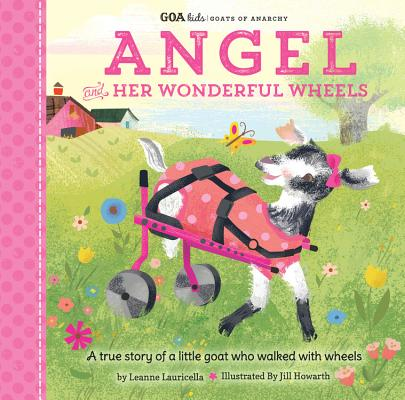 GOA Kids - Goats of Anarchy: Angel and Her Wonderful Wheels: A true story of a little goat who walked with wheels Cover Image
