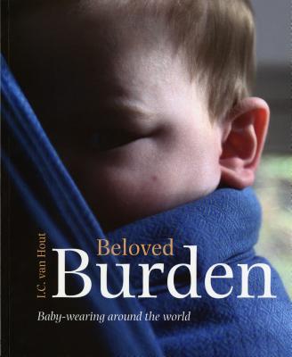 Beloved Burden: Baby-Wearing Around the World Cover Image