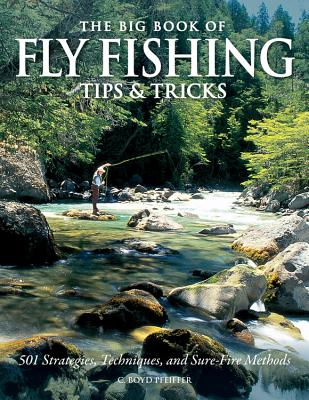 The Big Book of Fly Fishing Tips & Tricks: 501 Strategies, Techniques, and Sure-Fire Methods Cover Image