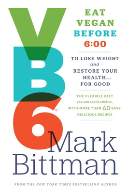 VB6: Eat Vegan Before 6: 00 to Lose Weight and Restore Your Health... for Good Cover Image