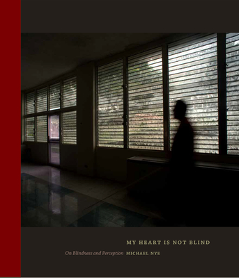My Heart Is Not Blind: On Blindness and Perception Cover Image