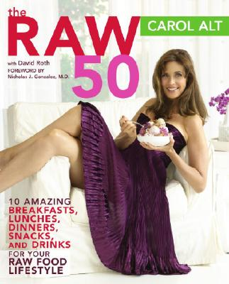 The Raw 50: 10 Amazing Breakfasts, Lunches, Dinners, Snacks, and Drinks for Your Raw Food Lifestyle Cover Image