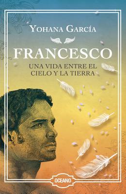 Francesco: Una vida entre el cielo y la tierra (EDICIÓN ESPECIAL DE LUJO) Cover Image