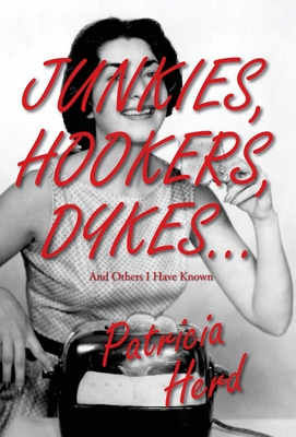 Junkies, Hookers, Dykes...And Others I Have Known Cover Image