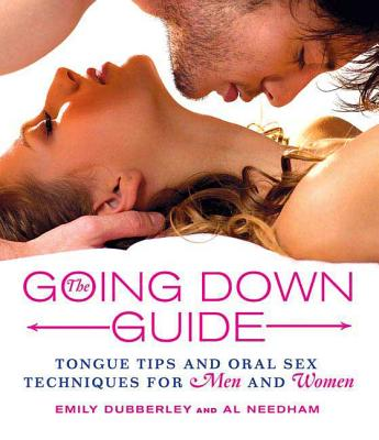 The Going Down Guide: Tongue Tips and Oral Sex Techniques for Men and Women ...