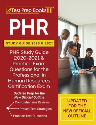 PHR Study Guide 2020 and 2021: PHR Study Guide 2020-2021 and Practice Exam Questions for the Professional in Human Resources Certification Exam [Upda Cover Image