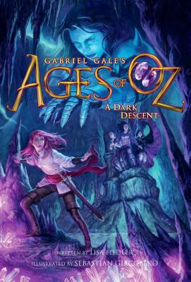 Ages of Oz: A Dark Descent by Gabriel Gale