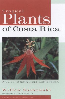 Tropical Plants of Costa Rica: A Guide to Native and Exotic Flora (Zona Tropical Publications) Cover Image