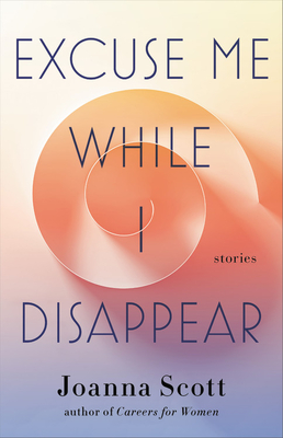 Excuse Me While I Disappear: Stories Cover Image