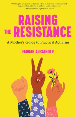 Raising the Resistance: A Mother's Guide to Practical Activism ( Feminist Theory, Motherhood, Feminism, Social Activism) Cover Image