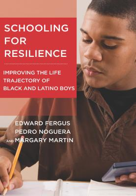 Schooling for Resilience: Improving the Life Trajectory of Black and Latino Boys (Youth Development and Education) Cover Image