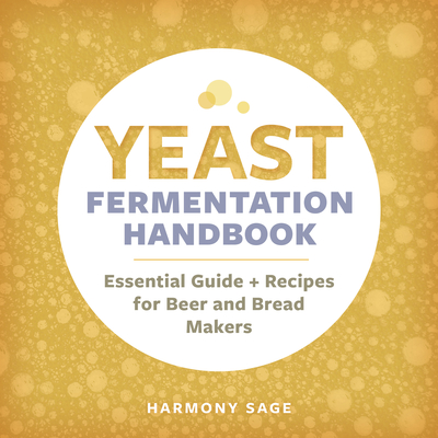 Yeast Fermentation Handbook: Essential Guide and Recipes for Beer and Bread Makers Cover Image
