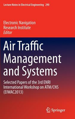 Air Traffic Management and Systems: Selected Papers of the 3rd Enri International Workshop on Atm/CNS (Eiwac2013) (Lecture Notes in Electrical Engineering #290) Cover Image